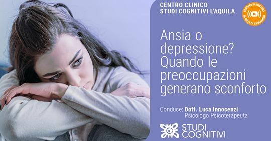 Ansia o depressione? Quando le preoccupazioni generano sconforto – VIDEO del Webinar organizzato da Studi Cognitivi L'Aquila